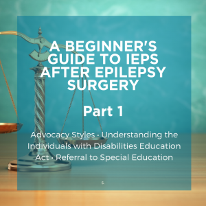 The scales of justice behind text that reads A Beginner's Guide To IEPS After Epilepsy Surgery, Part 1